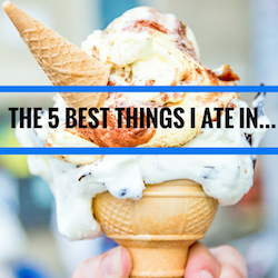 5 BEST THINGS I ATE