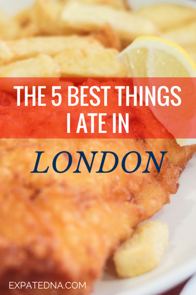 The 5 Best Things I Ate in London - ExpatEdna.com