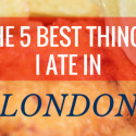 The 5 Best Things I Ate in London on ExpatEdna