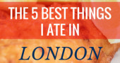 The 5 best things I ate in London: The Greatest Hits